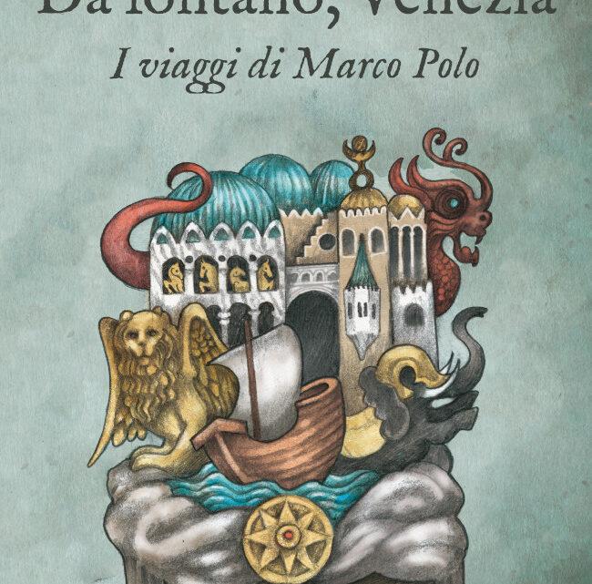 SEGNALAZIONE USCITA: Da lontano, Venezia (I viaggi di Marco Polo)