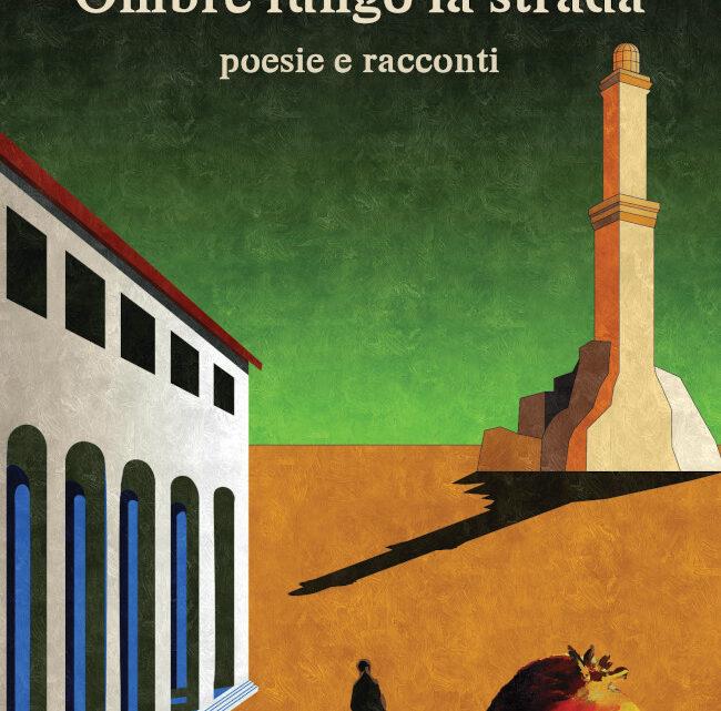 SEGNALAZIONE USCITA: Ombre lungo la strada (poesie e racconti) di Stefano Borghi
